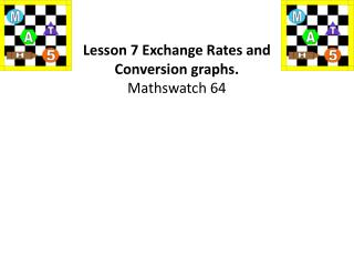 Lesson 7 Exchange Rates and Conversion graphs. Mathswatch  64