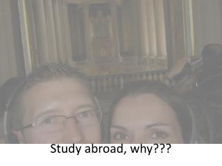 Study abroad, why???