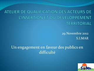 ATELIER DE QUALIFICATION DES ACTEURS DE L'INSERTION ET DU DEVELOPPEMENT TERRITORIAL