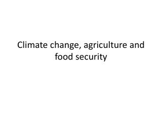 Climate change ,  agriculture  and  food security