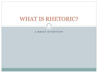 WHAT IS  RHETORIC?
