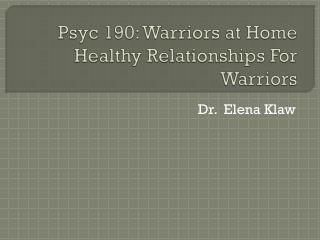 Psyc  190: Warriors at Home Healthy Relationships For Warriors