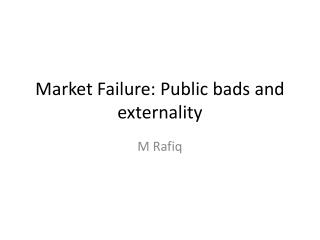Market Failure: Public bads and externality