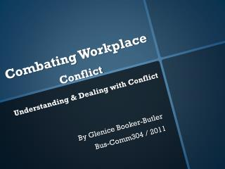 Combating Workplace          Conflict Understanding & Dealing with Conflict