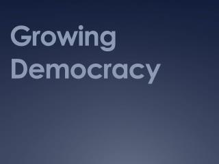 Growing Democracy