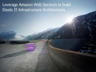 Leverage Amazon Web Services to build Elastic IT-Infrastructure Architectures…