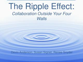The Ripple Effect:   Collaboration Outside Your Four Walls