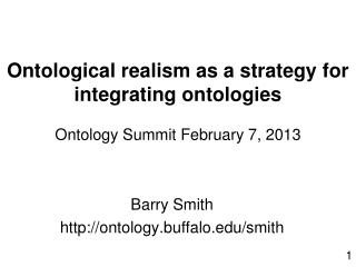 Ontological realism as a strategy for integrating ontologies Ontology Summit February 7, 2013