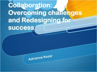 Collaboration:  Overcoming challenges and Redesigning for success