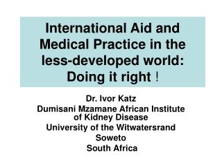 International Aid and Medical Practice in the less-developed world: Doing it right  !