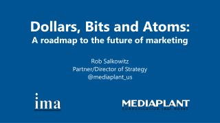 Dollars,  Bits  and  Atoms: A roadmap to the future of marketing