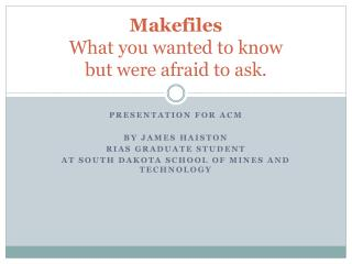Makefiles What you wanted to know but were afraid to ask.