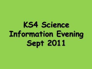 KS4 Science Information  Evening Sept 2011