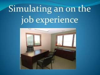 Simulating an on the job experience