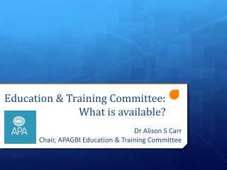 Education & Training Committee:  What is available?