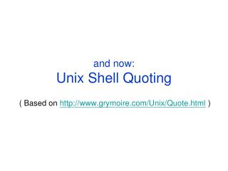 and now: Unix Shell Quoting