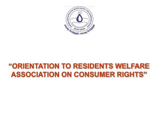 """ORIENTATION TO RESIDENTS WELFARE ASSOCIATION ON CONSUMER RIGHTS"""