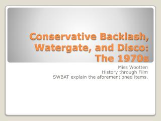 Conservative Backlash, Watergate, and Disco: The 1970s