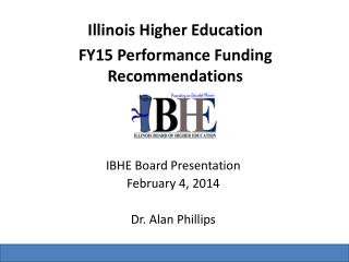 Illinois Higher Education FY15 Performance Funding Recommendations