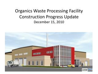 Organics Waste Processing Facility Construction Progress Update December 15, 2010