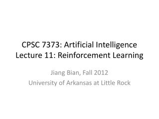 CPSC 7373: Artificial Intelligence Lecture 11: Reinforcement Learning
