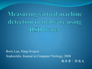 Measuring virtual machine detection in malware using  DSD  tracer