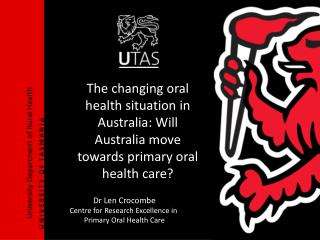 Dr Len Crocombe Centre for Research Excellence in  Primary Oral Health Care