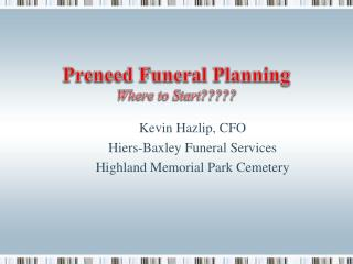 Preneed Funeral Planning Where to Start?????