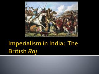 Imperialism in India:  The British  Raj