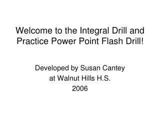 Welcome to the Integral Drill and Practice Power Point Flash Drill!