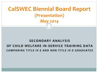 CalSWEC Biennial Board Report  (Presentation) May 2014