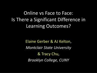 Online  vs  Face to Face :  Is  There a Significant Difference in Learning Outcomes?