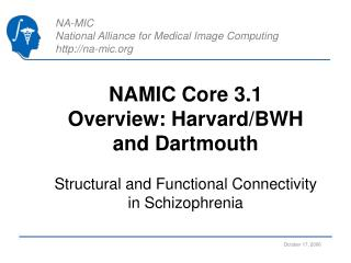 NAMIC Core 3.1  Overview: Harvard/BWH and Dartmouth