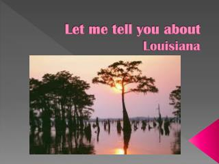 Let me tell you  about  Louisiana