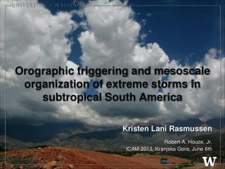 Orographic triggering and mesoscale organization of extreme storms in subtropical South America