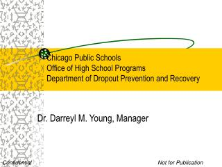 Chicago Public Schools Office of High School Programs Department of Dropout Prevention and Recovery