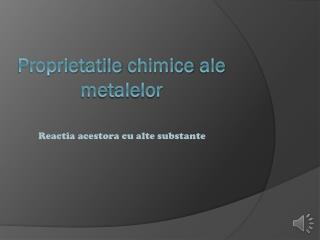 Proprietatile chimice  ale  metalelor