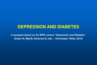DEPRESSION AND DIABETES  A synopsis based on the WPA volume  Depression and Diabetes   Katon W, Maj M, Sartorius N, eds.