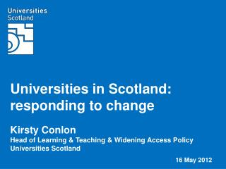 Universities in Scotland: responding to change Kirsty Conlon
