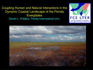 Coupling Human and Natural Interactions in the Dynamic Coastal Landscape of the Florida Everglades Daniel L. Childers, F