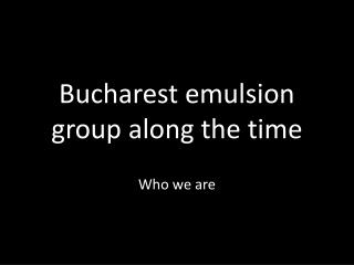 Bucharest emulsion group along the time