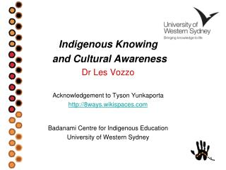 Indigenous Knowing  and Cultural Awareness Dr Les Vozzo Acknowledgement to Tyson Yunkaporta