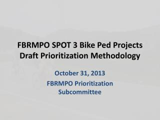 FBRMPO SPOT 3 Bike  Ped  Projects  Draft Prioritization  Methodology