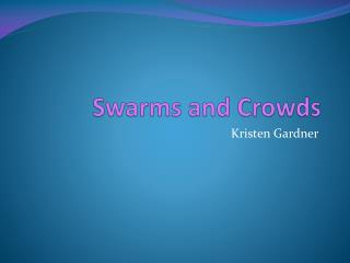 Swarms and Crowds