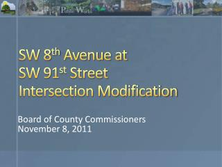 SW 8 th  Avenue at SW 91 st  Street Intersection Modification