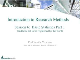 Prof Neville Yeomans Director of Research, Austin LifeSciences