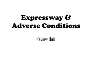 Expressway & Adverse Conditions Review Quiz