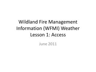 Wildland  Fire Management Information (WFMI) Weather Lesson  1: Access