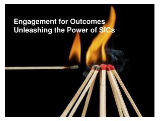 Engagement for Outcomes: Unleashing the Power of SICs