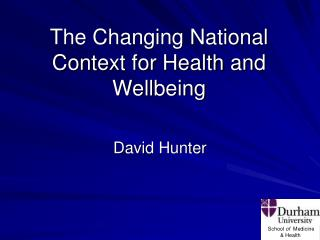 The Changing National Context for Health and Wellbeing